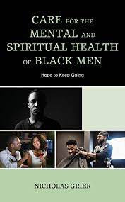 Care for the Mental and Spiritual Health of Black Men: Hope to Keep Going
