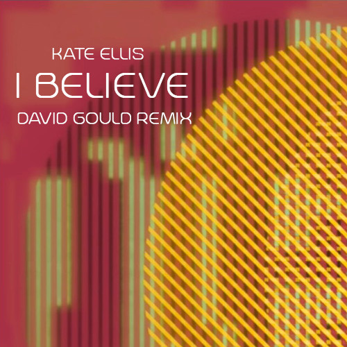 "David Gould remix of Kate Ellis' ""I Believe"""