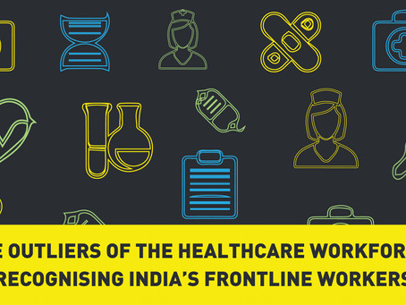 The Outliers of the Healthcare Workforce: Recognising India's Frontline Workers