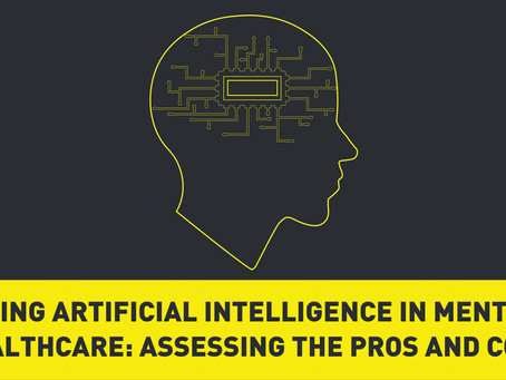 Using Artificial Intelligence in Mental Healthcare: Assessing the Pros and Cons