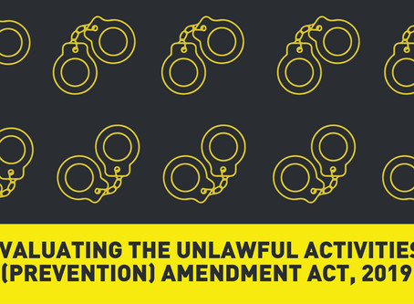 Evaluating the Unlawful Activities (Prevention) Amendment Act, 2019