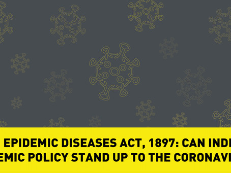 The Epidemic Diseases Act, 1897: Can India's Epidemic Policy stand up to the Coronavirus?