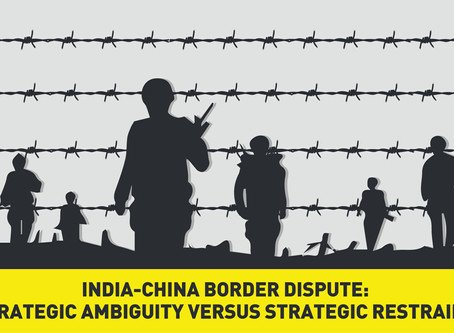 India-China Border Dispute: Strategic Ambiguity versus Strategic Restraint