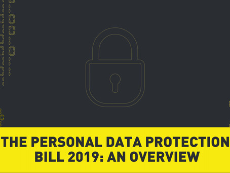The Personal Data Protection Bill 2019: An Overview