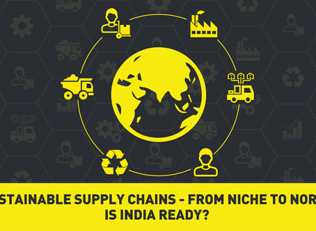 Sustainable Supply Chains - From Niche to Norm: Is India ready?