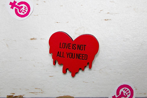 "Значок ""Love is not all you need"""