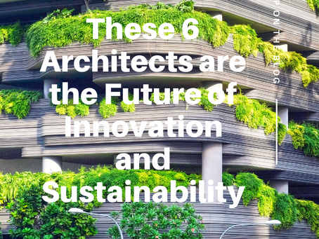 These 6 Architects are the Future of Innovation and Sustainability