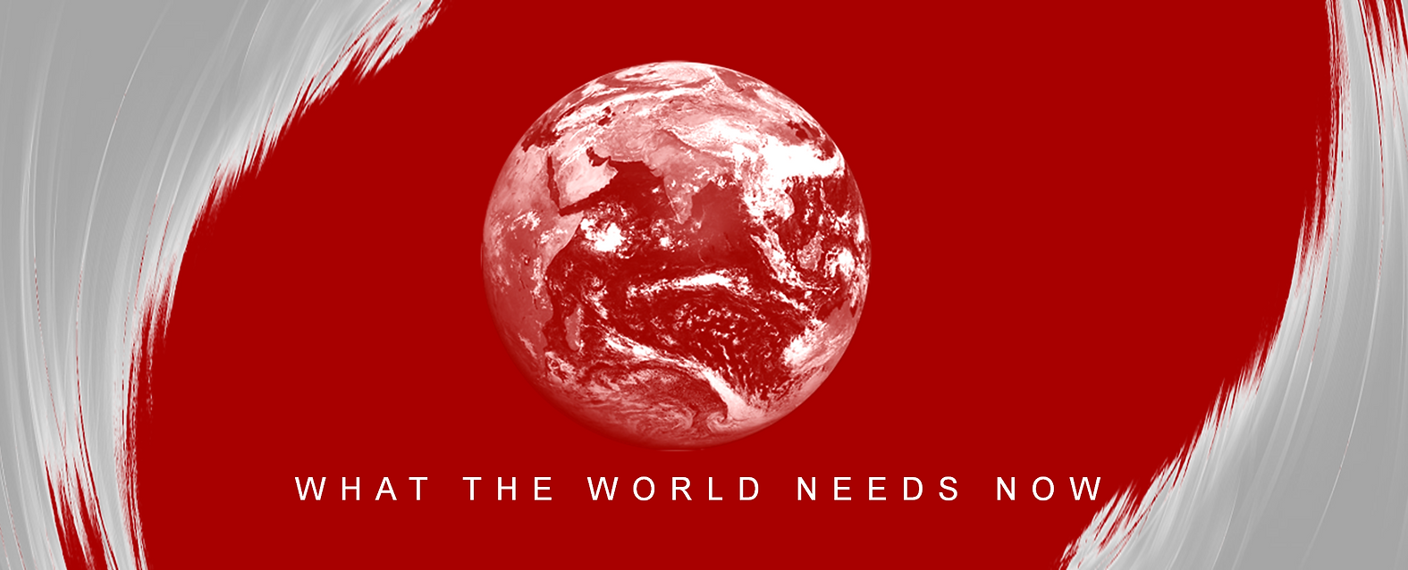 WHAT THE WORLD NEEDS NOW - Web Banner (2
