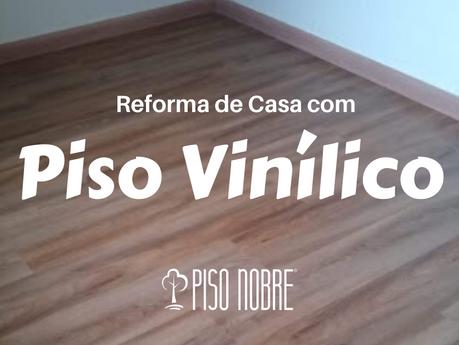 Reforma de Casa com Piso Vinílico Injoy Lichia