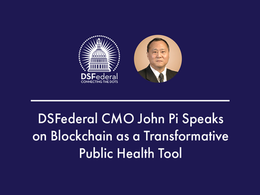 DSFederal CMO John Pi Speaks on Blockchain as a Transformative Public Health Tool