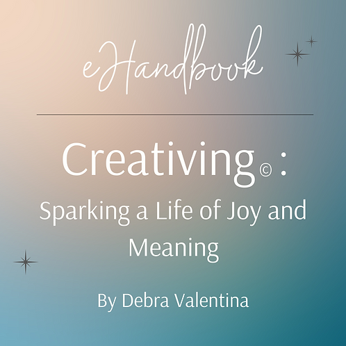 Creativing©: Sparking a Life of Joy and Meaning