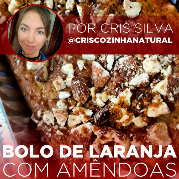 BOLO DE LARANJA COM AMÊNDOAS DA CRIS