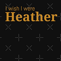 I wish I were Heather, Trending Tik Tok Video Quote, Phrase, Meme