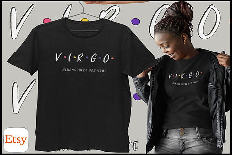 Virgo Friends Parody Tshirt Design Slogan Always There For You