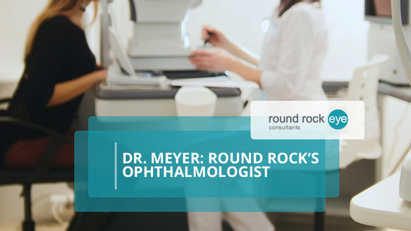 Dr. Meyer: Round Rock's Ophthalmologist