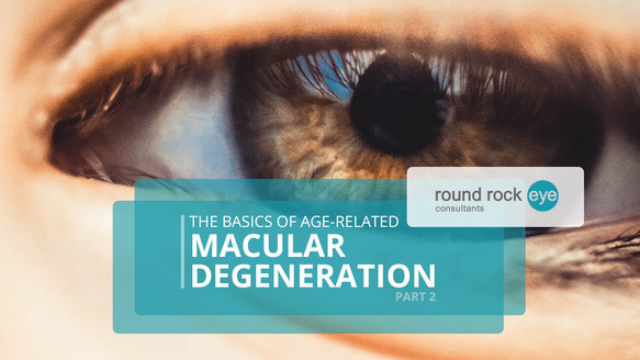 The Basics of Age-Related Macular Degeneration - Part 2