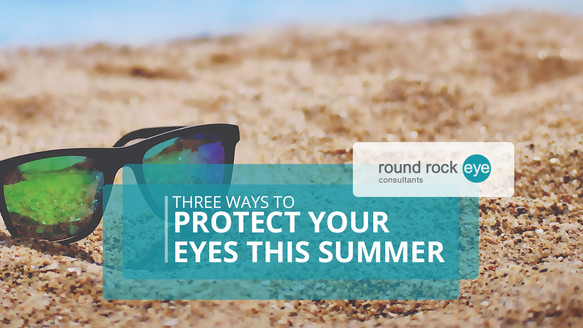 3 Ways to Protect Your Eyes This Summer
