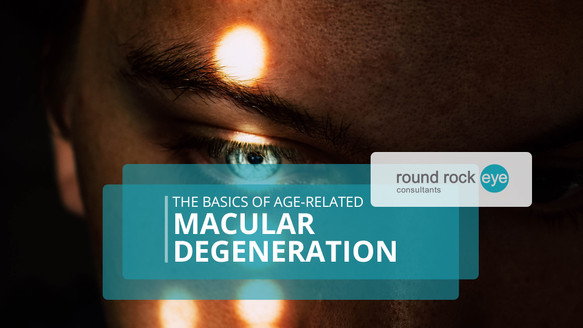 The Basics of Age-Related Macular Degeneration