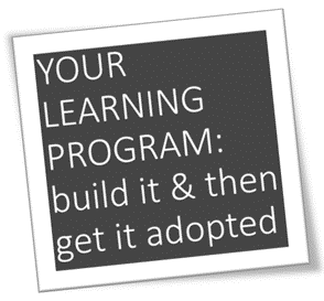 Build A Great Learning Program & Then Get It Adopted
