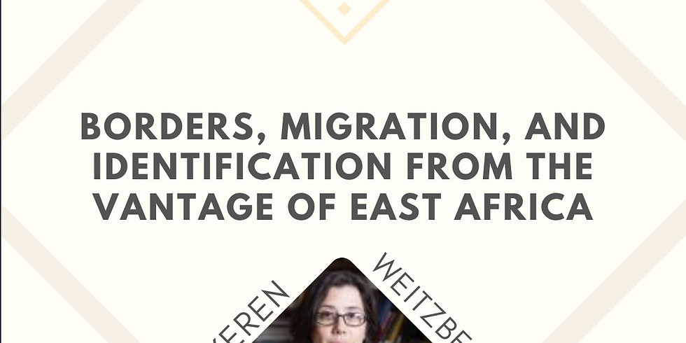 Borders, Migration, and Identification from the vantage of East Africa