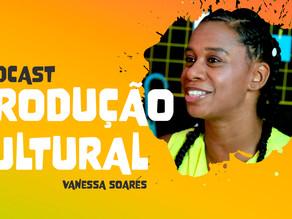 Quer ser produtora cultural? Ouça esse podcast com Vanessa Soares!