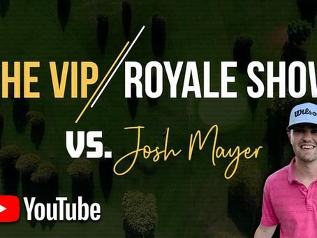 VIP Royale vs. Josh Mayer
