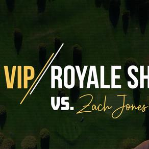 VIP Royale vs. Zach Jones