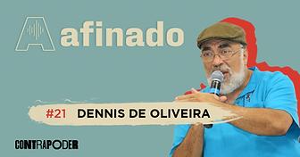 afinados_21_DennisDeOliveira-podcast.png