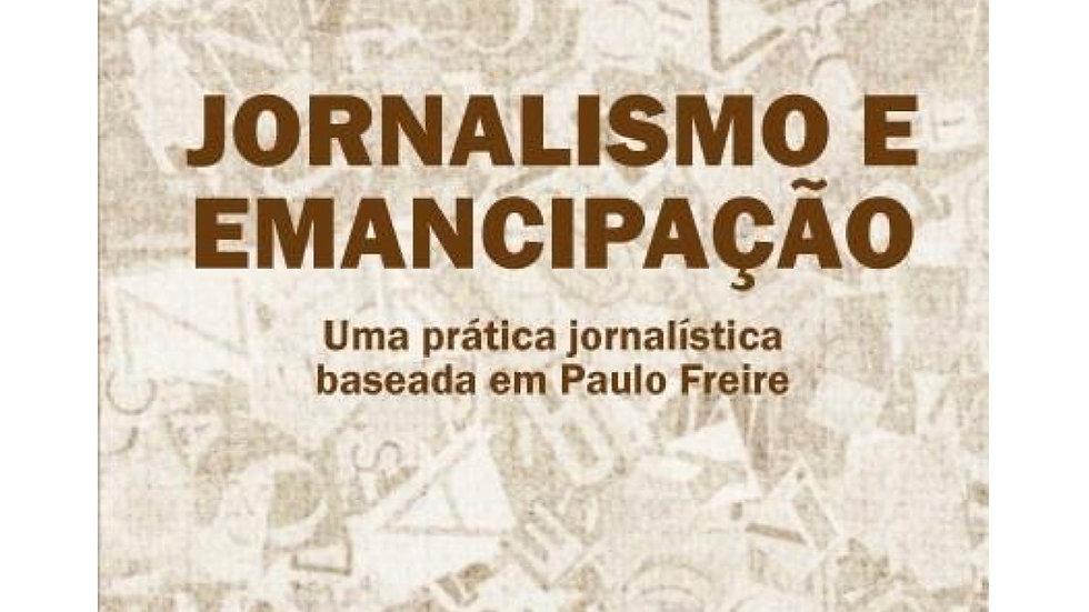 Livro: Jornalismo e Emancipação: uma pratica jornalistica baseada em Paulo Freir