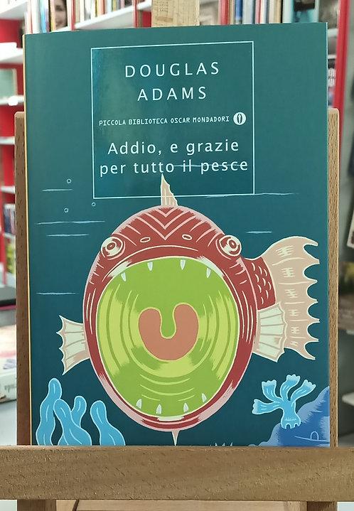 Addio, e grazie per tutto il pesce - Douglas Adams