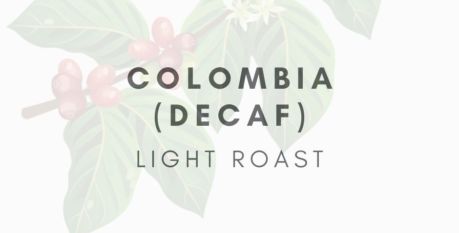 Columbia (Huila) Decaf Single Origin