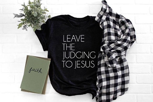 Leave the Judging to Jesus T-Shirt