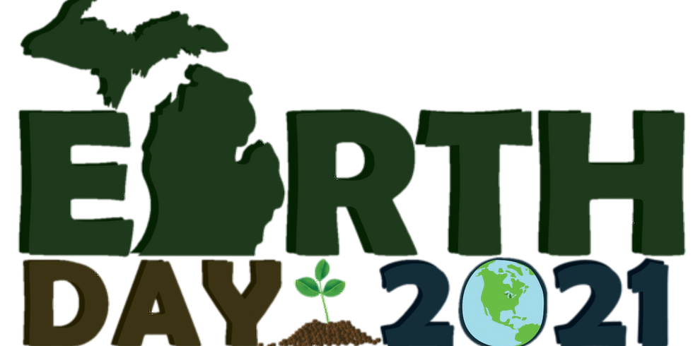 Michigan Earth Day 2021 Student Webinar Protecting and Restoring Our Environment
