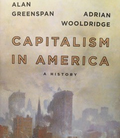 Capitalism in America: a History by Alan Greenspan & Adrian Wooldridge