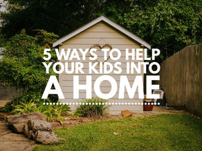 Five ways to help your kids into a home