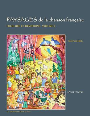 Paysages de la chanson française, FOLKLORE et TRADITIONS' Volume 2, Orff-Schulwerk, Les Éditions Musique en fête, Chantal Dubois, auteure.
