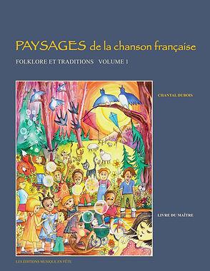 Paysages de la chanson française, FOLKLORE et TRADITIONS, Volume 1, Orff-Schulwerk,  Les Éditions Musique en fête, Chantal Dubois, auteure.