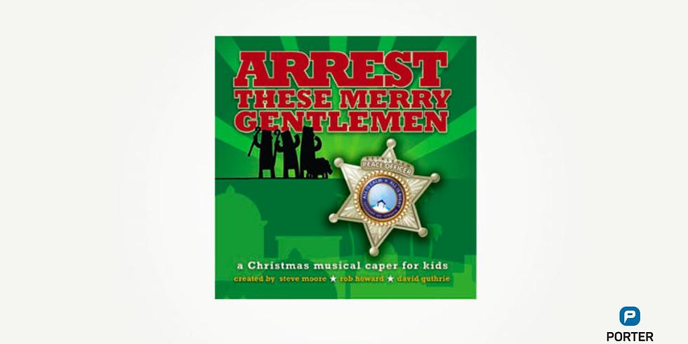 Arrest These Merry Gentlemen