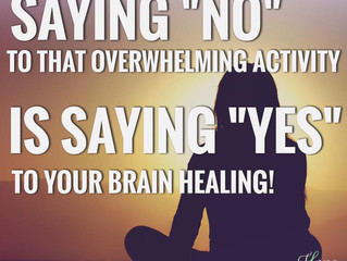 Saying NO to that overwhelming activity is saying YES to your brain healing!