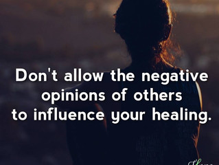 Don't allow the negative opinions of others to influence your healing.