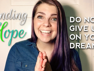 Finding Hope #1 - Do Not Give Up On Your Dreams