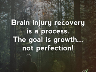 Brain injury recovery is a process.