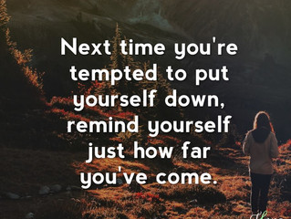 When you are tempted to put yourself down...
