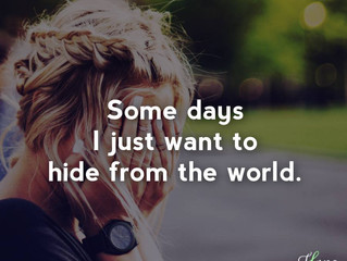 Some days, I just want to hide from the world.