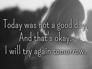 It's okay to have bad days.
