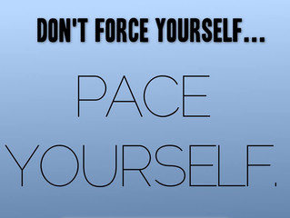 Don't Force Yourself... Pace Yourself!