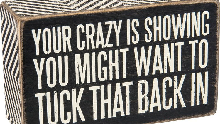 Crazy is Showing Sign