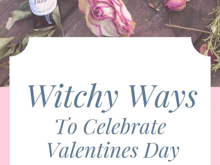 Witchy Ways to Celebrate Valentines Day: 3 Ideas to Get You Inspired