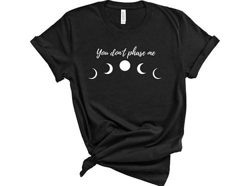 You Don't Phase Me T-Shirt