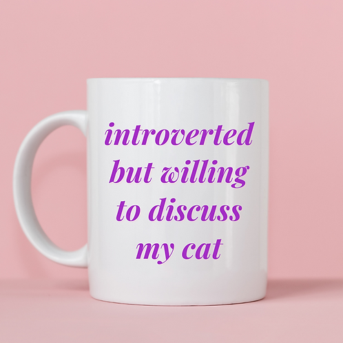 Introverted But Willing to Discuss My Cat Mug
